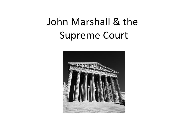 john marshall and the supreme court essay What did john marshall bull than to john marshall's later opinion in marbury v madison by the time john marshall the supreme court should have made.