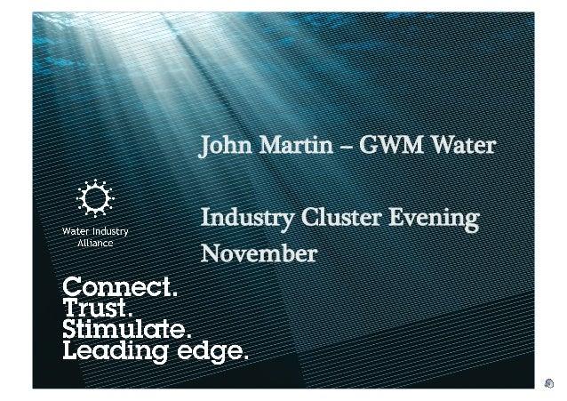 John Martin – GWM Water Industry Cluster Evening November