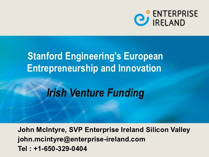 Stanford Engineering's European Entrepreneurship and Innovation  Irish Venture Funding John McIntyre, SVP Enterprise Irela...