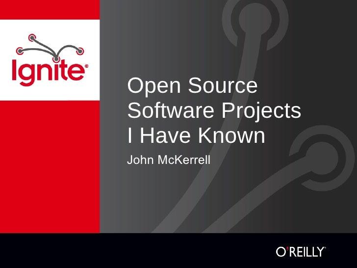 Open Source Software Projects I Have Known <ul><li>John McKerrell </li></ul>