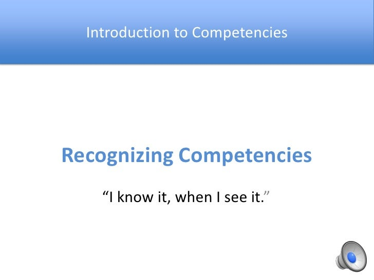 """Introduction to Competencies<br />Recognizing Competencies<br />""""I know it, when I see it.""""<br />"""