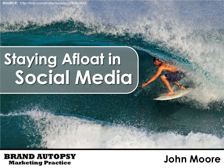 SOURCE: http://flickr.com/photos/konaboy/176460812/      Staying Afloat in        Social Media                            ...
