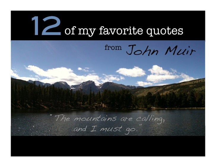 """12! of my favorite quotes                from                        John Muir!   """"The mountains are calling, !        and..."""