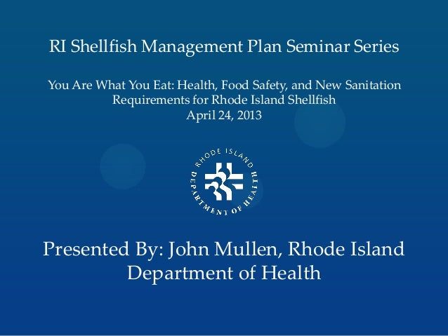 RI Shellfish Management Plan Seminar SeriesYou Are What You Eat: Health, Food Safety, and New SanitationRequirements for R...
