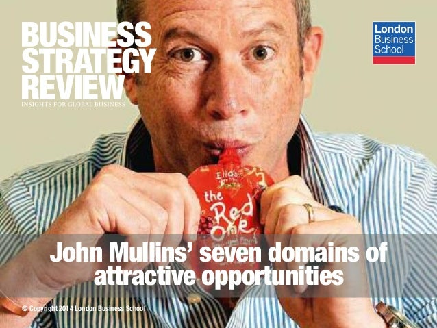 © Copyright 2014 London Business School John Mullins' seven domains of attractive opportunities