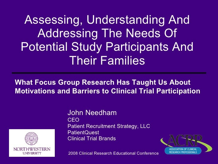 Assessing, Understanding And Addressing The Needs Of Potential Study Participants And Their Families John Needham CEO Pati...