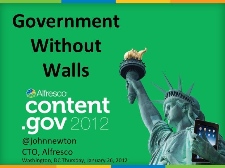 Government  Without    Walls  @johnnewton  CTO, Alfresco  Washington, DC Thursday, January 26, 2012