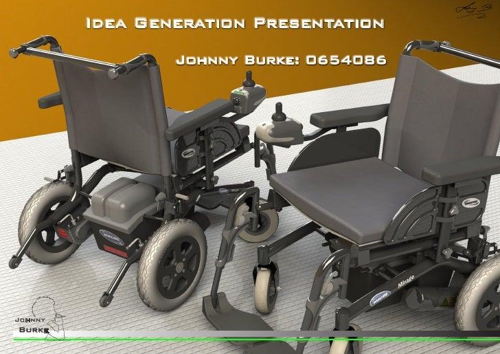 Idea Generation Presentation                   Johnny Burke: 0654086     Johnny Burke