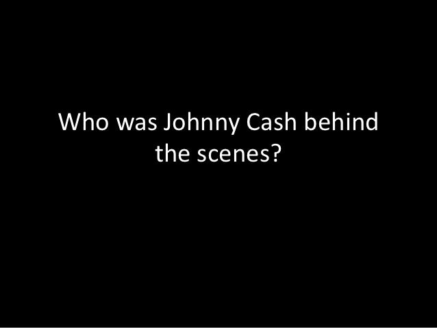 Who was Johnny Cash behind       the scenes?