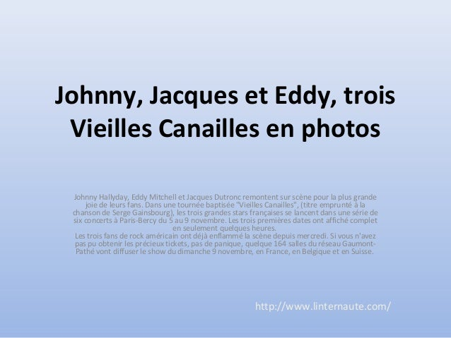 Johnny, Jacques et Eddy, trois Vieilles Canailles en photos Johnny Hallyday, Eddy Mitchell et Jacques Dutronc remontent su...