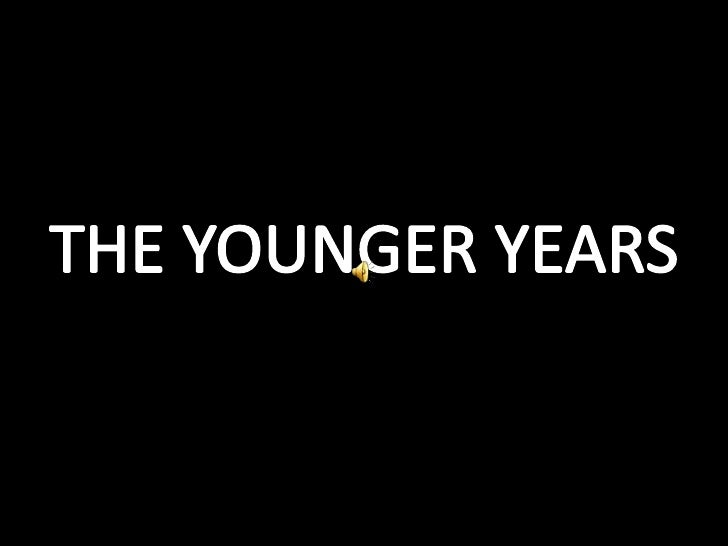 THE YOUNGER YEARS<br />