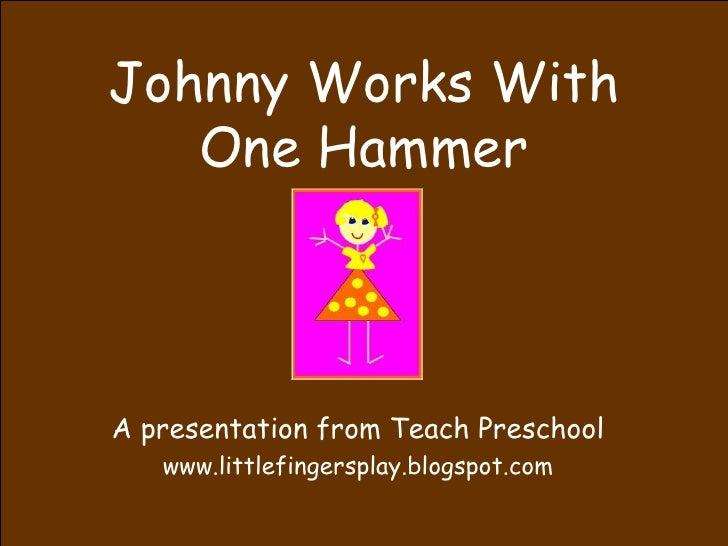 Johnny Works With One Hammer A presentation from Teach Preschool www.littlefingersplay.blogspot.com