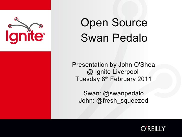 Open Source Swan Pedalo <ul><li>Presentation by John O'Shea </li></ul><ul><li>@ Ignite Liverpool  </li></ul><ul><li>Tuesda...