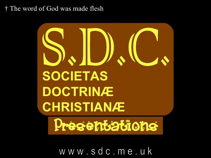 † The word of God was made flesh            SOCIETAS            DOCTRINÆ            CHRISTIANÆ