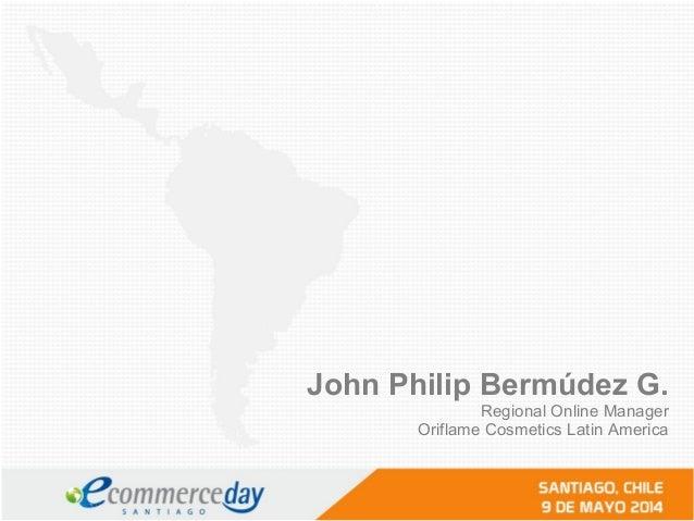 John Philip Bermúdez G. Regional Online Manager Oriflame Cosmetics Latin America
