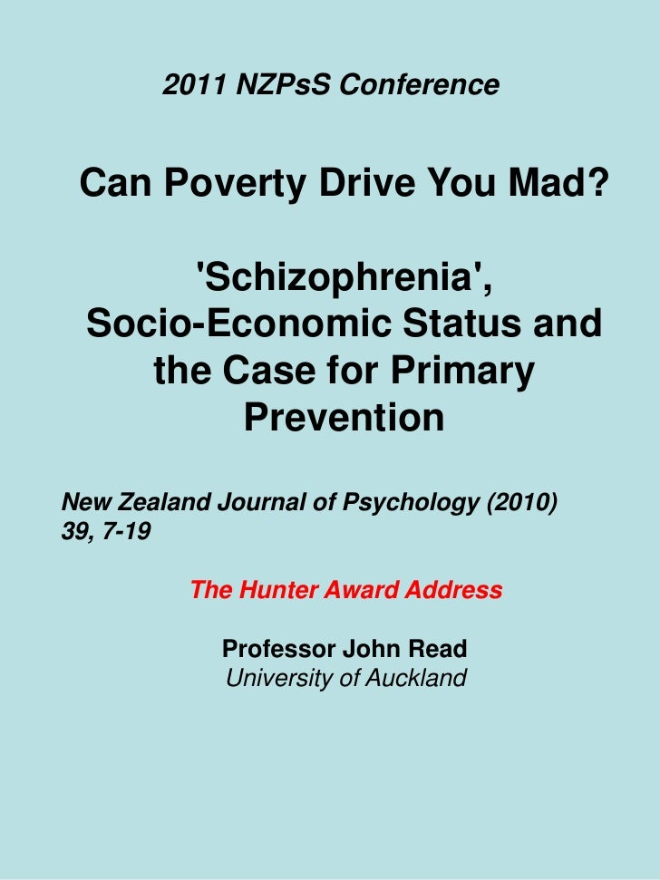 2011 NZPsS Conference<br />Can Poverty Drive You Mad?<br />'Schizophrenia', <br />Socio-Economic Status and the Case for P...
