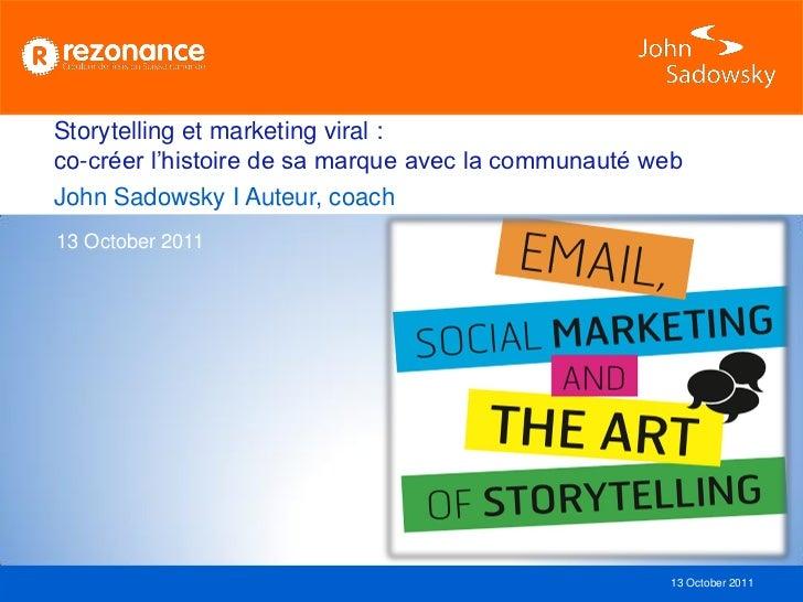 Storytelling et marketing viral :co-créer l'histoire de sa marque avec la communauté webJohn Sadowsky I Auteur, coach13 Oc...