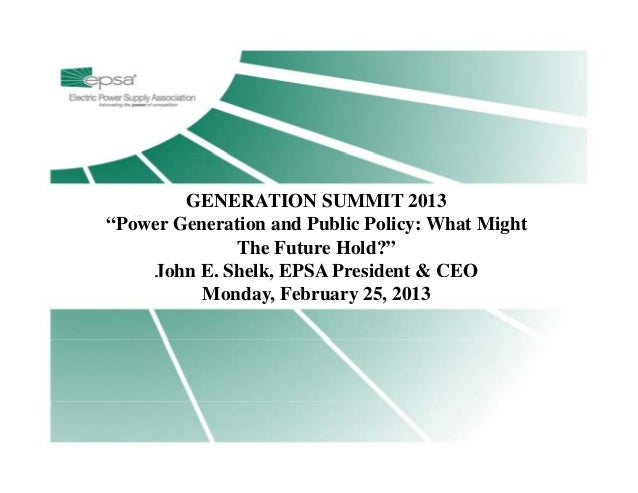 """Title Page        g     GENERATION SUMMIT 2013     """"Power Generation and Public Policy: What Might                    The ..."""