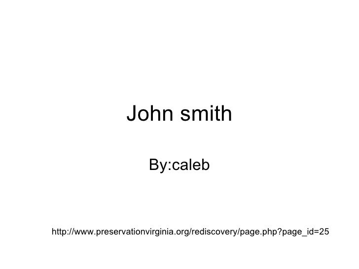 John smith By:caleb http://www.preservationvirginia.org/rediscovery/page.php?page_id=25
