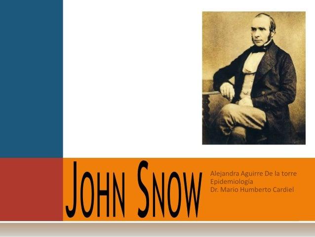 J OHN S NOW   1813-1858. York, Inglaterra.   14 años: intención de ser médico, se convirtió en    aprendiz de William Ha...