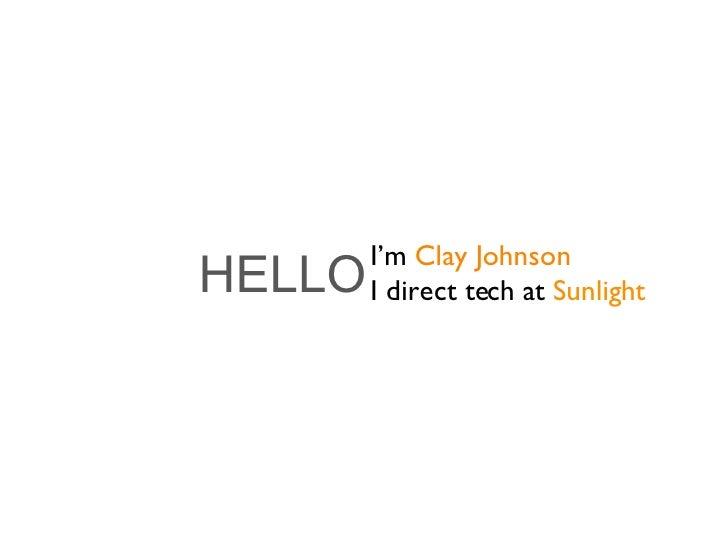 HELLO I'm  Clay Johnson I direct tech at  Sunlight