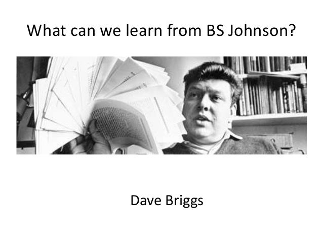 What can we learn from BS Johnson?Dave Briggs