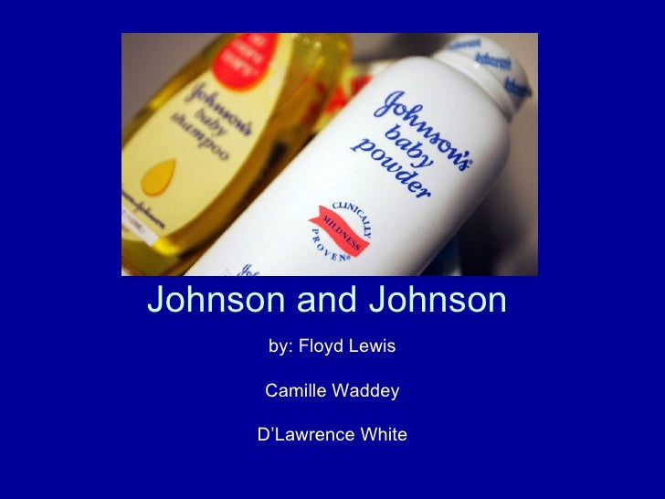Johnson and Johnson  by: Floyd Lewis Camille Waddey D'Lawrence White