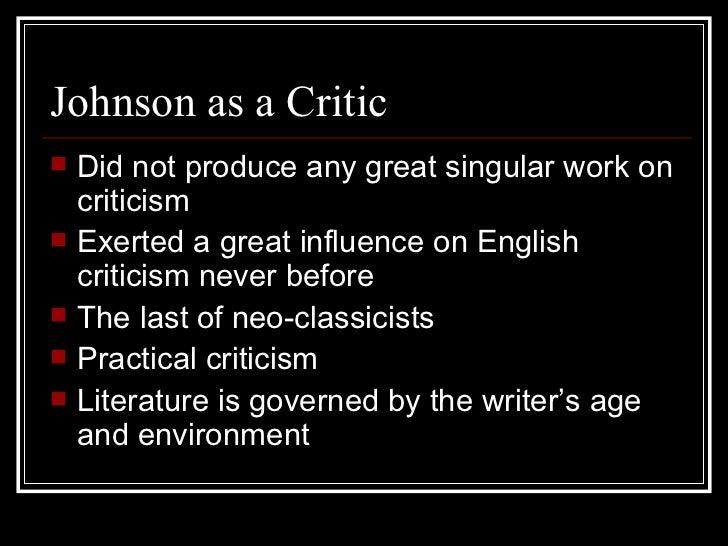 Johnson as a Critic <ul><li>Did not produce any great singular work on criticism </li></ul><ul><li>Exerted a great influen...