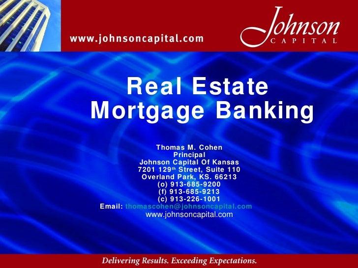 Real Estate  Mortgage Banking Thomas M. Cohen Principal Johnson Capital Of Kansas 7201 129 th  Street, Suite 110 Overland ...