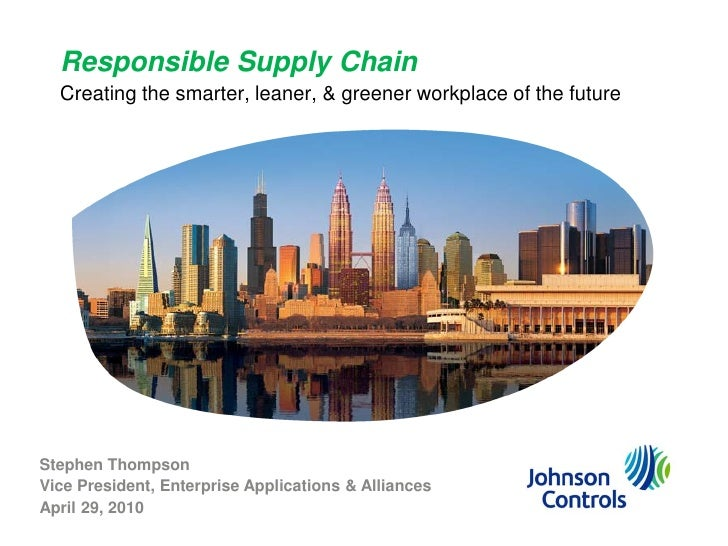 Responsible Supply Chain  Creating the smarter, leaner, & greener workplace of the futureStephen ThompsonVice President, E...