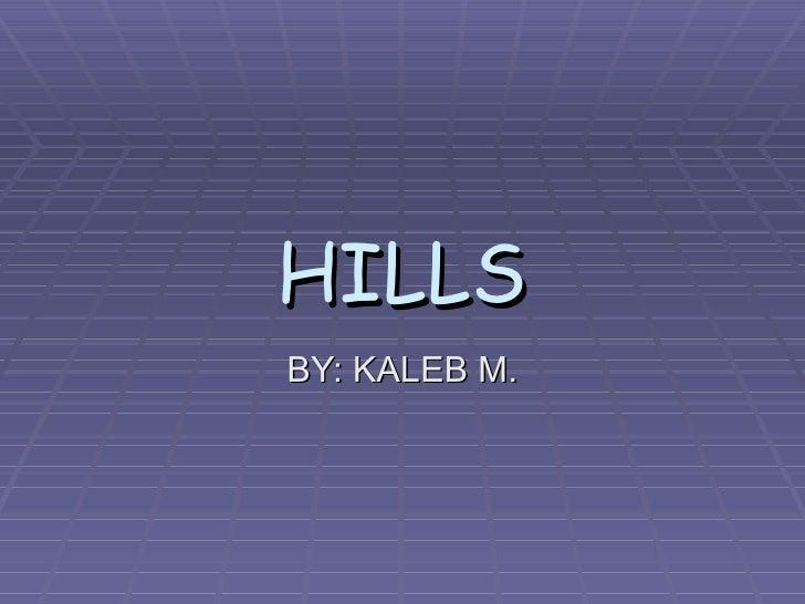 HILLS BY: KALEB M.