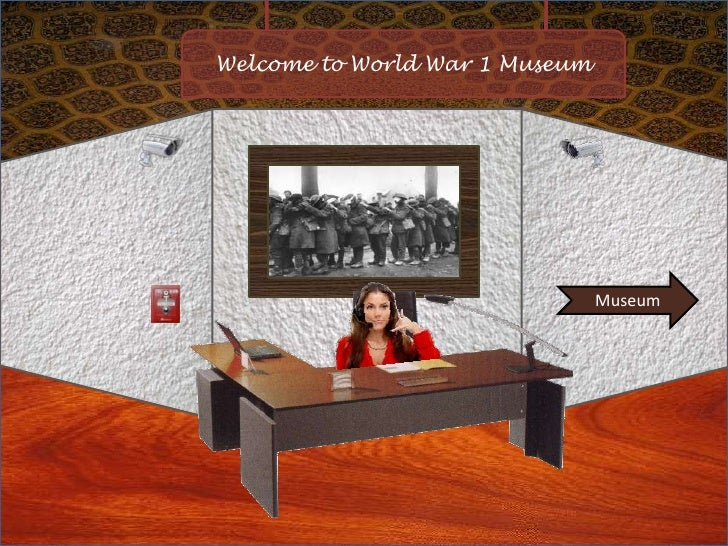 Welcome to World War 1 Museum                                     Museum