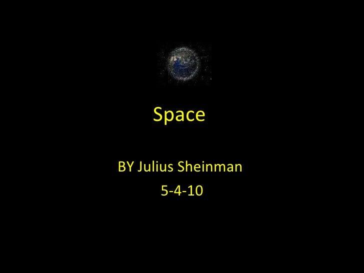 Space  BY Julius Sheinman  5-4-10