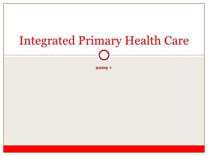2009 + Integrated Primary Health Care