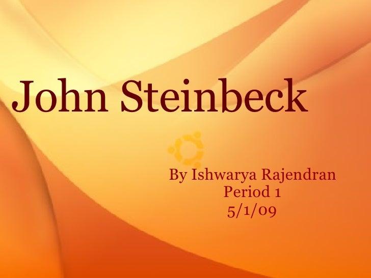 John Steinbeck   By Ishwarya Rajendran        Period 1   5/1/09