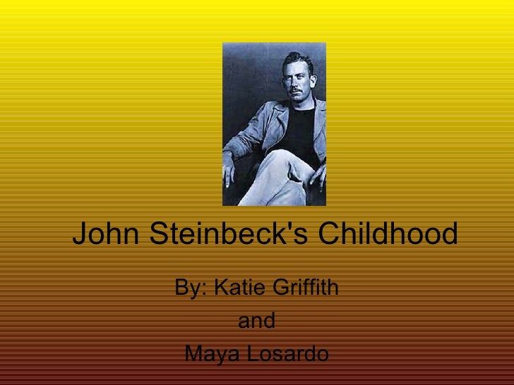 John Steinbeck's Childhood By: Katie Griffith and Maya Losardo