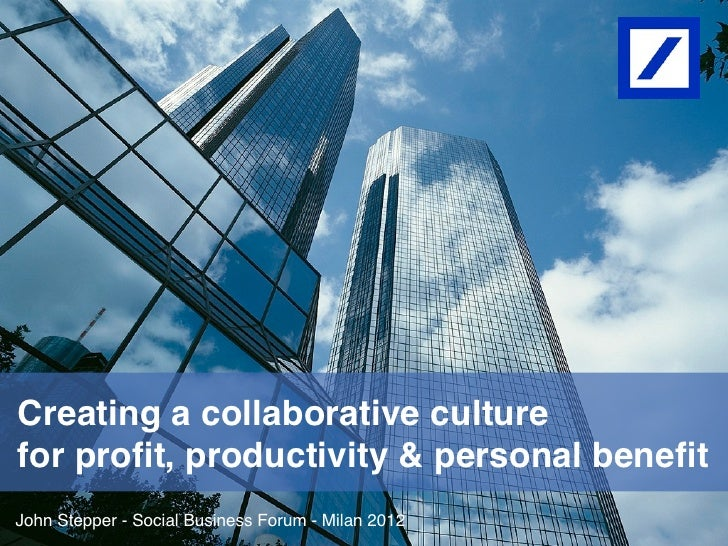 For profit, productivity, and personal benefit: creating a collaborative culture at Deutsche Bank John Stepper