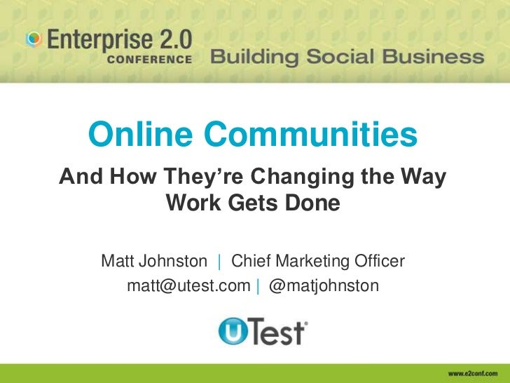 Online CommunitiesAnd How They're Changing the Way        Work Gets Done   Matt Johnston | Chief Marketing Officer     mat...