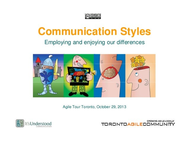 Communication Styles Employing and enjoying our differences p y g j y g  Agile Tour Toronto, October 29, 2013