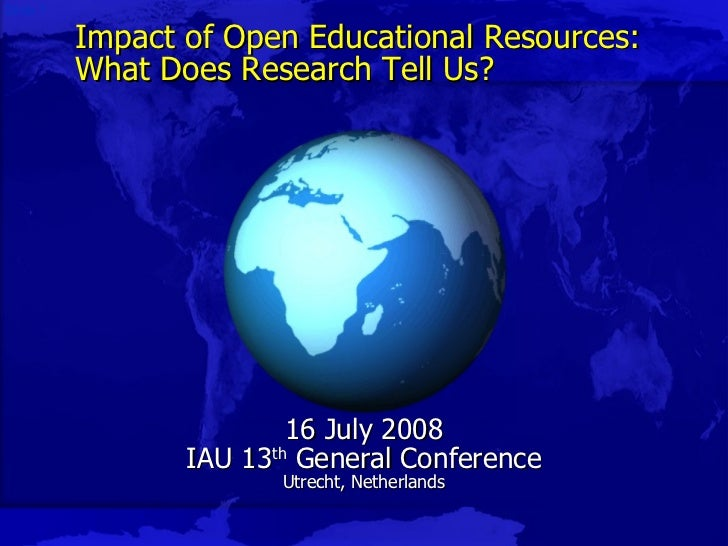 Impact of Open Educational Resources: What Does Research Tell Us? 16 July 2008 IAU 13 th  General Conference Utrecht, Neth...