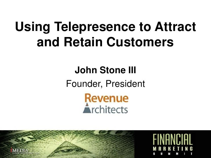 Using Telepresence to Attract and Retain Customers<br />John Stone III<br />Founder, President<br />