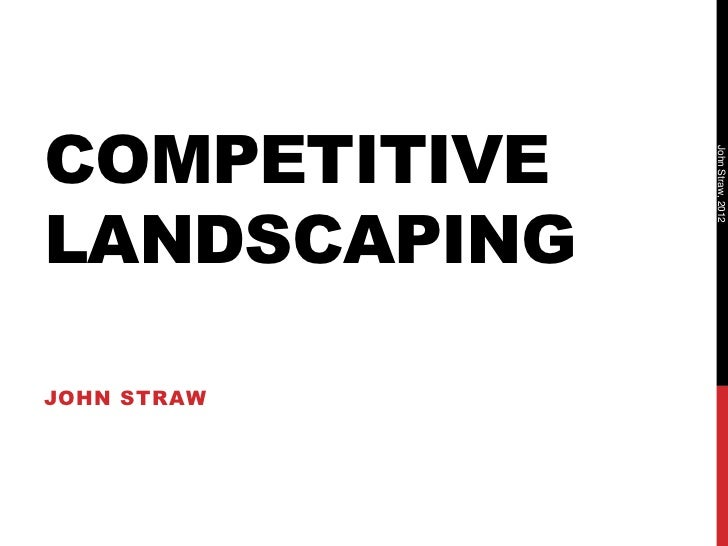 COMPETITIVE              John Straw, 2012LANDSCAPINGJOHN STRAW