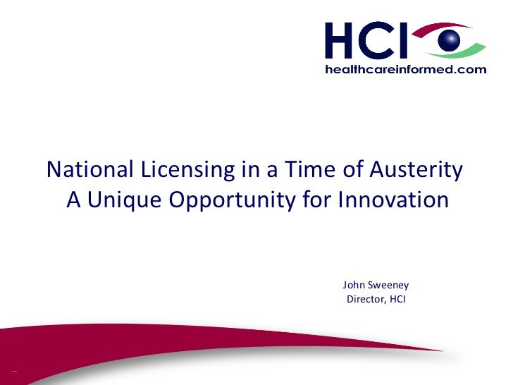 National Licensing in a Time of Austerity A Unique Opportunity for Innovation                             John Sweeney    ...