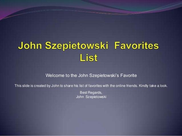 John Szepietowski's favorites