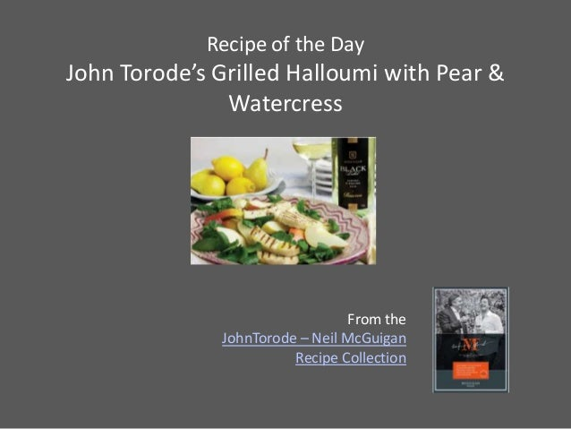 Recipe of the DayJohn Torode's Grilled Halloumi with Pear &               Watercress                                 From ...