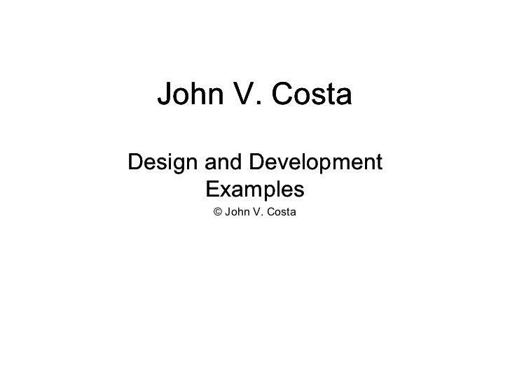John V. CostaDesign and Development       Examples       © John V. Costa
