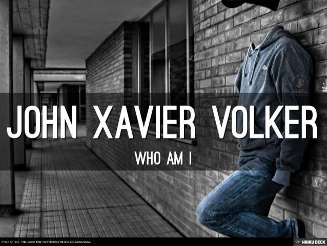 John Volker: Who Am I