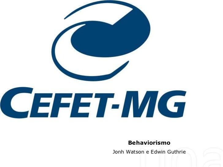 BehaviorismoJonh Watson e Edwin Guthrie