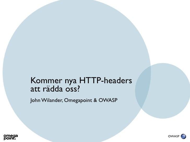Kommer nya HTTP-headersatt rädda oss?John Wilander, Omegapoint & OWASP                                    OWASP