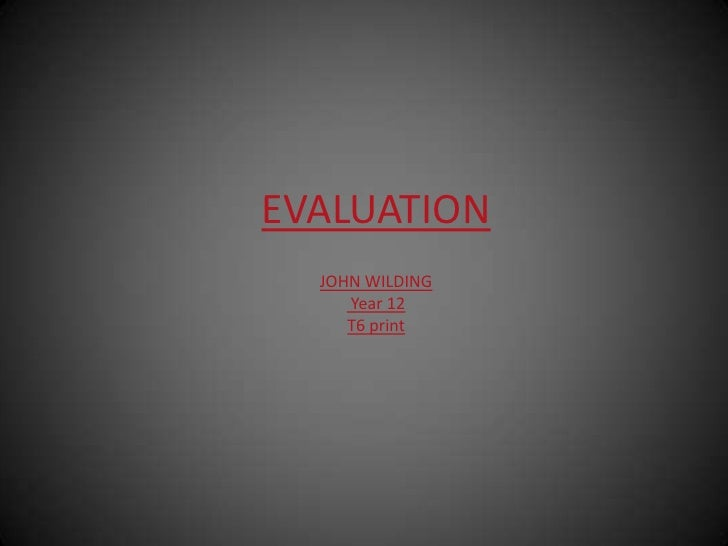 EVALUATION<br />JOHN WILDING<br /> Year 12<br />T6 print<br />